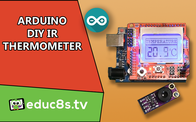 Arduino IR thermometer project - educ8s tv - Watch Learn Build