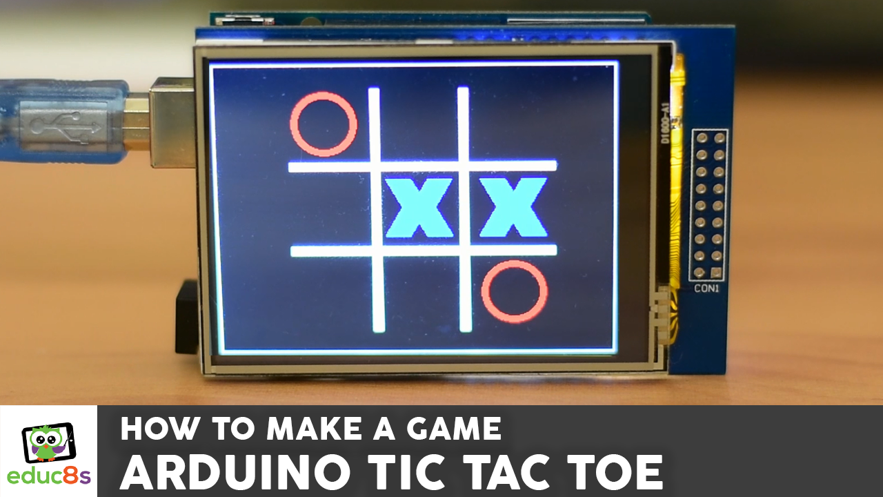 Arduino Tic Tac Toe - educ8s tv - Watch Learn Build